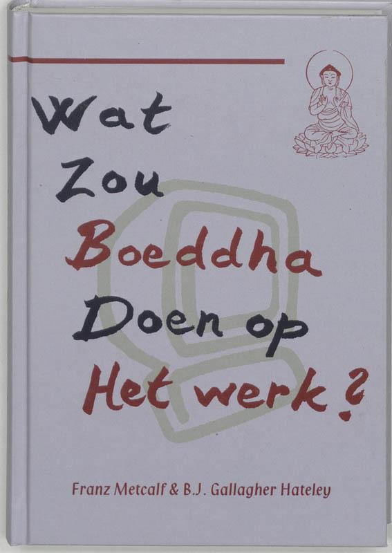 De voorkant van het boek met de titel : Wat zou Boeddha doen op het werk?
